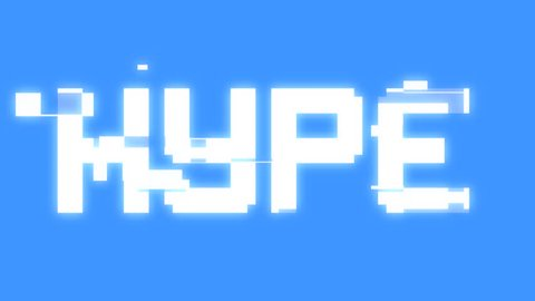 A big text message on a light blue screen with a heavy distortion glitch fx: Hype.