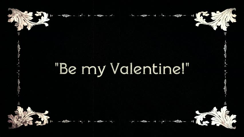 A re-created film frame from the silent movies era, showing an intertitle text: be my Valentine (with and without quotes).