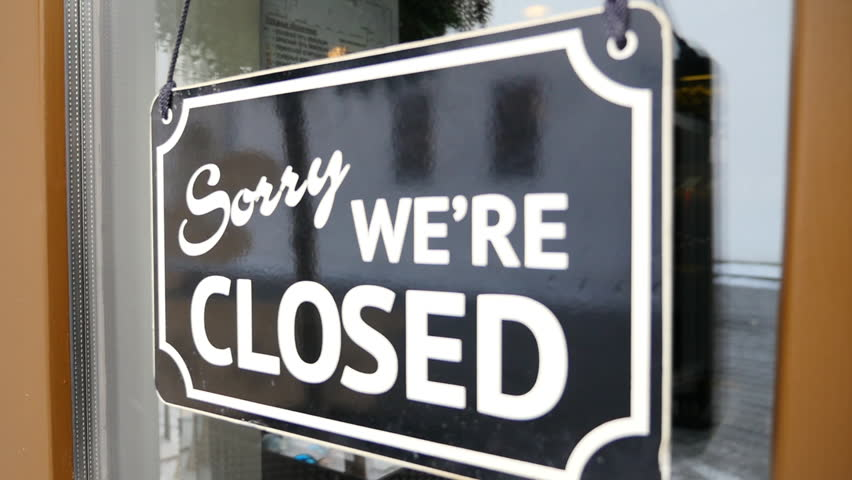 Sorry we are closed. Come in we are open.