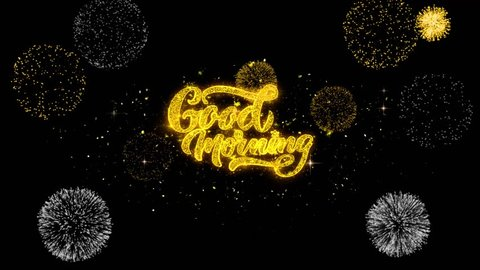Good Morning Golden Greeting Text Appearance Blinking Particles with Golden Fireworks Display 4K for Greeting card, Celebration, Invitation, calendar, Gift, Events, Message, Holiday, Wishes .
