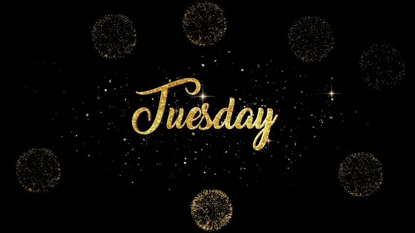 Tuesday Beautiful golden greeting Text Appearance from blinking particles with golden fireworks background.